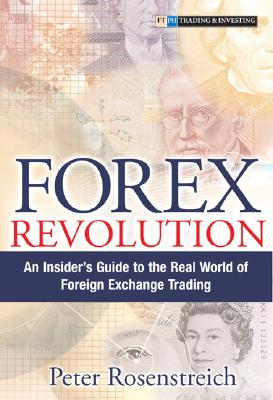 Forex Revolution: An Insider's Guide to the Real World of Foreign Exchange Trading, Rosenstreich, Peter