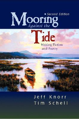 Mooring Against the Tide: Writing Fiction and Poetry (2nd Edition), Knorr, Jeff; Schell, Tim