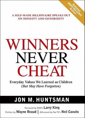 Winners Never Cheat: Everyday Values  We Learned as Children (But May Have Forgotten), JON M. HUNTSMAN