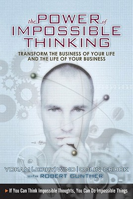 The Power of Impossible Thinking: Transform the Business of Your Life and the Life of Your Business, Yoram (Jerry) Wind, Colin Cook