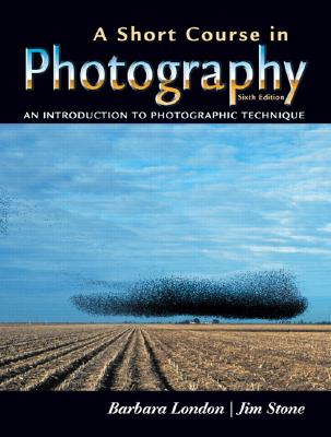 Image for A Short Course in Photography: An Introduction to Photographic Technique (6th Edition)