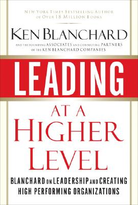 Image for Leading at a Higher Level: Blanchard on Leadership and Creating High Performing Organizations