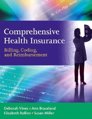 Comprehensive Health Insurance: Billing, Coding and Reimbursement, Deborah Vines-Allen (Author), Elizabeth Rollins (Author), Ann Braceland (Author), Susan Peterson Miller (Author)