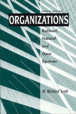 Organizations: Rational, Natural, and Open Systems (4th Edition), Scott, W. Richard