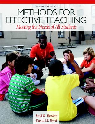 Methods for Effective Teaching: Meeting the Needs of All Students (6th Edition), Paul R. Burden, David M. Byrd