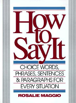 Image for How to Say It: Choice Words, Phrases, Sentences & Paragraphs for Every Situation