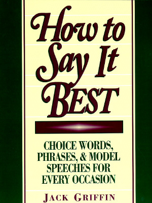 Image for How to Say It Best: Choice Words, Phrases and Model Speeches for Every Occasion