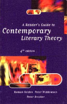 A Reader's Guide to Contemporary Literary Theory, Selden, Raman;Widdowson, Peter;Brooker, Peter
