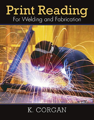 Print Reading for Welding and Fabrication, Kevin Corgan (Author)