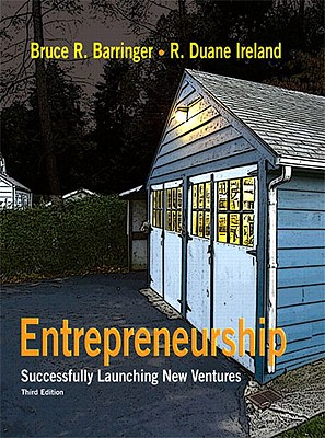 Entrepreneurship: Successfully Launching New Ventures (3rd Edition), Barringer, Bruce R.; Ireland, R. Duane