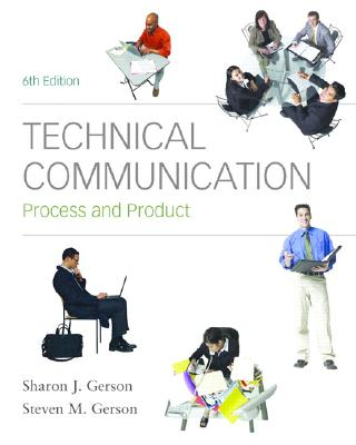 Technical Communication: Process and Product 6th Edition, Sharon Gerson (Author), Steven Gerson (Author)