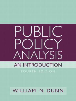 Public Policy Analysis: An Introduction (4th Edition), William N. Dunn  (Author)