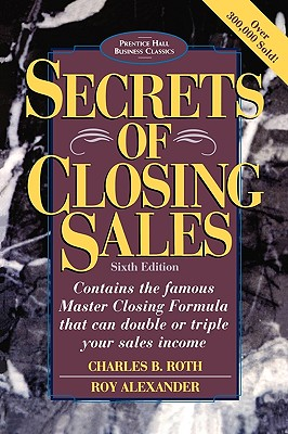 Image for Secrets of Closing Sales: 6th Edition (Prentice Hall Business Classics)