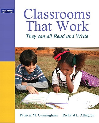 Classrooms that Work: They Can All Read and Write (5th Edition), Cunningham, Patricia M.; Allington, Richard L.