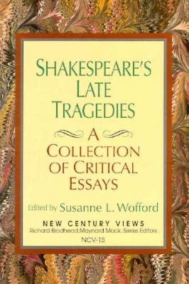 Image for Shakespeare's Late Tragedies: A Collection Of Critical Essays