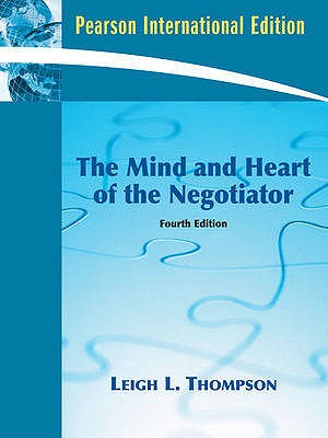 The Mind and Heart of the Negotiator 4th Edition Low Cost Soft Cover IE Edition, Leigh L. Thompson