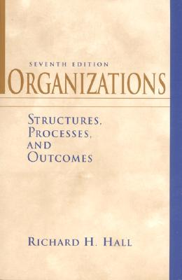 Organizations: Structures, Processes, and Outcomes (7th Edition), Hall, Richard H.