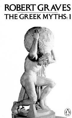 The Greek Myths (Volume 1), Robert Graves