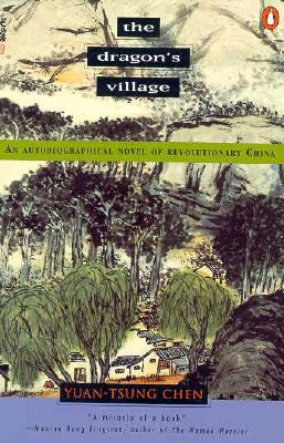 The Dragon's Village: An Autobiographical Novel of Revolutionary China, Chen, Yuan-Tsung