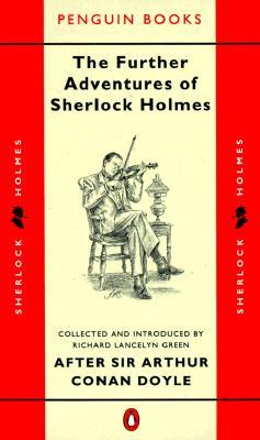 The Further Adventures of Sherlock Holmes (Classic Crime), Richard Lancelyn Green, Arthur Conan Doyle