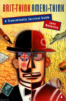 Image for Brit-Think, Ameri-Think: A Transatlantic Survival Guide