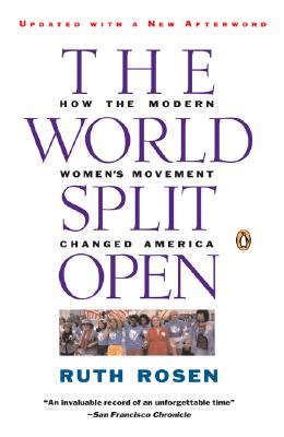 The World Split Open: How the Modern Women's Movement Changed America, Revised Edition, Rosen, Ruth