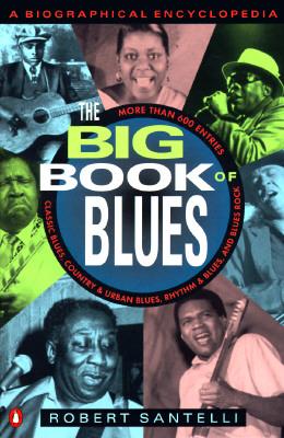 The Big Book of Blues: A Biographical Encyclopedia, Santelli, Robert