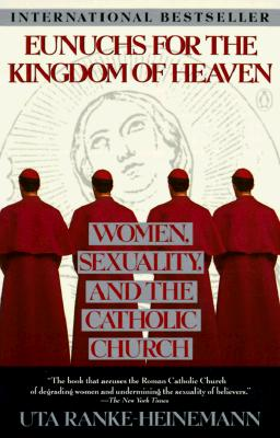 """Image for """"Eunuchs for the Kingdom of Heaven: Women, Sexuality and the Catholic Church"""""""