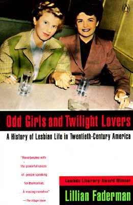 Odd Girls and Twilight Lovers: A History of Lesbian Life in Twentieth-Century America (Between Men--Between Women), Faderman, Lillian
