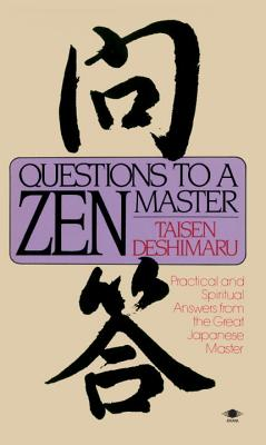Questions to a Zen Master: Practical and Spiritual Answers from the Great Japanese Master