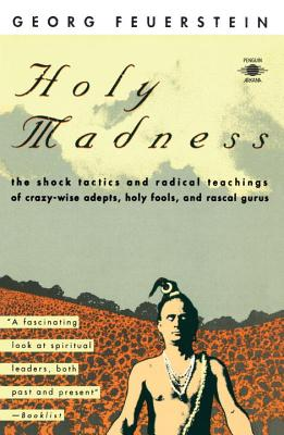 Image for Holy Madness: The Shock Tactics and Radical Teachings of Crazy-Wise Adepts, Holy Fools, and Rascal Gurus