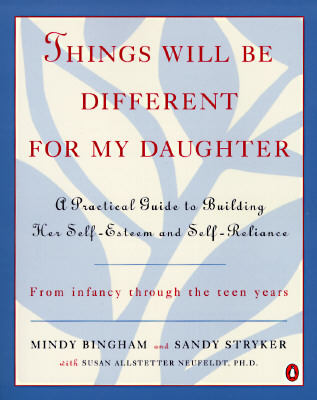 Image for Things Will Be Different for My Daughter: A Practical Guide to Building Her Self-Esteem and Self-Reliance