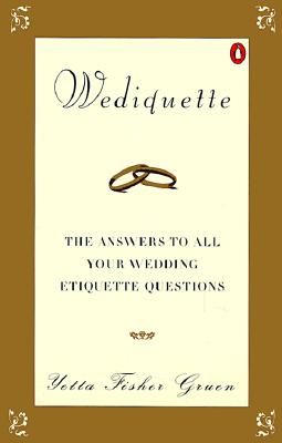 Image for Wediquette: The Answers to All Your Wedding Etiquette Questions
