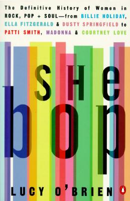 She Bop: The Definitive History of Women in Rock, Pop & Soul, O'Brien, Lucy