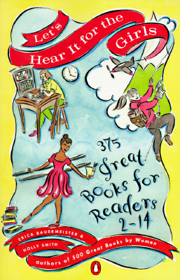 Let's Hear It for the Girls: 375 Great Books for Readers 2-14, Bauermeister, Erica; Smith, Holly