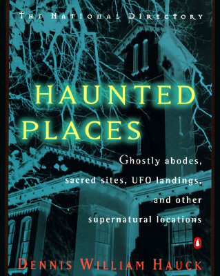 Image for Haunted Places: The National Directory: Ghostly Abodes, Sacred Sites, UFO Landings and Other Supernatural Locations