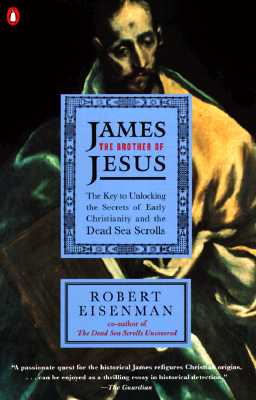 James the Brother of Jesus: The Key to Unlocking the Secrets of Early Christianity and the Dead Sea Scrolls, Eisenman, Robert H.