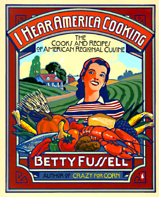 Image for I Hear America Cooking: The Cooks, Regions and Recipes of American Regional Cuisine