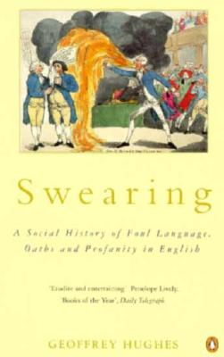 Image for Swearing: A Social History of Foul Language, Oaths, and Profanity in English
