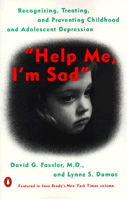 Image for Help Me, I'm Sad: Recognizing, Treating, and Preventing Childhood and Adolescent Depression