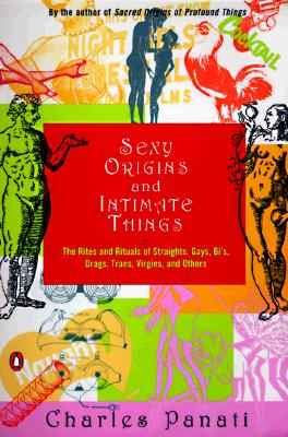 Image for Sexy Origins and Intimate Things: The Rites and Rituals of Straights, Gays, Bis, Drags, Trans, Virgins, and Others
