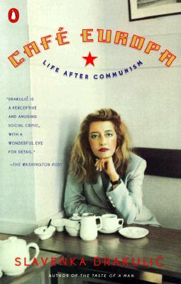 Cafe Europa : Life After Communism, SLAVENKA DRAKULIC
