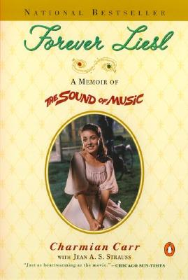 Forever Liesl : A Memoir of the Sound of Music, CHARMIAN CARR, JEAN A. STRAUSS
