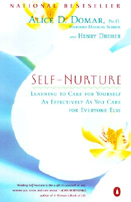 Self-Nurture: Learning to Care for Yourself As Effectively As You Care for Everyone Else, Domar, Alice D.; Dreher, Henry