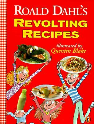 Roald Dahl's Revolting Recipes, Dahl, Roald; Dahl, Felicity; Fison, Josie