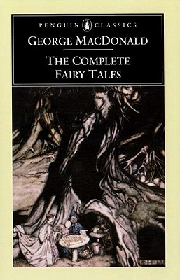 The Complete Fairy Tales (Penguin Classics), GEORGE MACDONALD, U. C. KNOEPFLMACHER