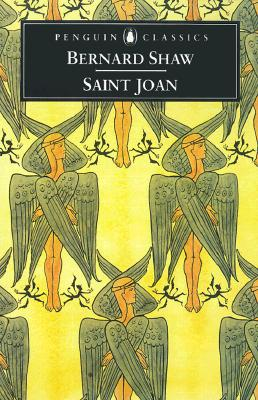 Saint Joan : A Chronicle Play in Six Scenes and an Epilogue, BERNARD SHAW, STANLEY WEINTRAUB