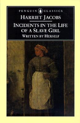 Incidents in the Life of a Slave Girl : With 'a True Tale of Slavery', HARRIET JACOBS, JOHN S. JACOBS, NELL IRVIN PAINTER