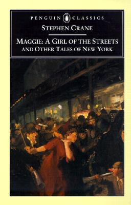 Maggie: a Girl of the Streets: and Other Tales of New York (Penguin Classics), Crane, Stephen
