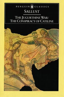 The Jugurthine War / The Conspiracy of Catiline (Penguin Classics), Sallust